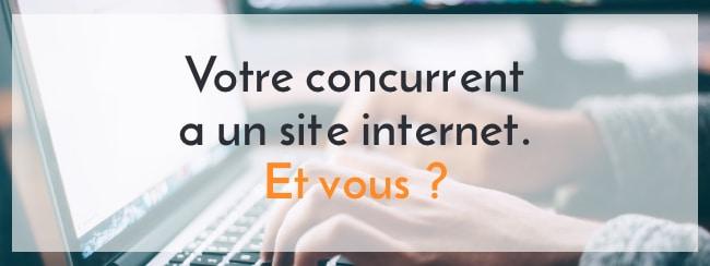 Votre concurrent a un site internet, et vous ?